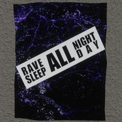 rave all night sleep all day wall poster